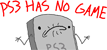 PS3 Has No Game
